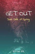 GET OUT:Dark Side Of Spring by ratih_fm