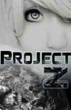 The Project-Z (On Hold) by BookLover199