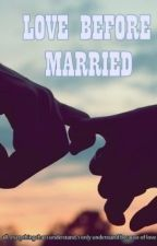 LOVE BEFORE MARRIED by aLsyafa