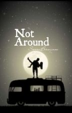 Not Around by SierraBerwynne