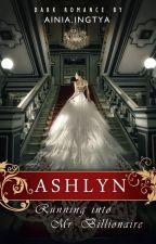 ASHLYN [Running into Mr. Billionaire] by ainia_ingtya