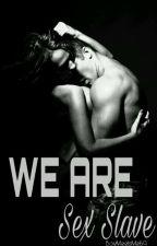 WE ARE A SEX SLAVE by BoyMeetsMe69