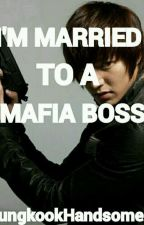 I'M MARRIED TO A MAFIA BOSS by JungkookHandsome