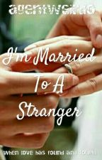 I'm Married to a Stranger! by agentweirdo