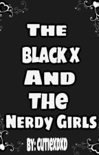 The Black X And The Nerdy Girls by CutieXDXD