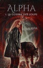 Alpha : La guerre des Loups [ Aux Éditions Lips & Co ] by xxgwendolynnxx