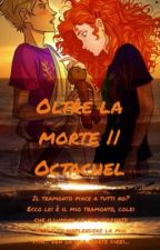 Oltre la morte || Octachel by percabeth2212