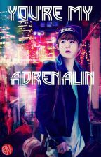 You Are My Adrenalin by HiddenWriter1973