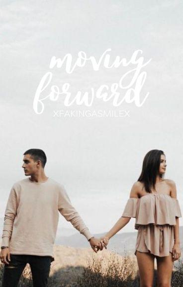 Moving Forward | Book Three by xFakingaSmilex