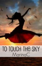 To Touch The Sky by MarinaC