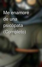 Me enamoré de una psicópata (Completo)  by Ayandoza931