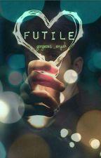 Futile [BOOK 1]   ✓ by Gorgeous_enyah