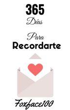 365 Días Para Recordarte [#2] by Foxface100