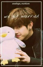 We Got Married [MARKSON-JARK] by anaknya_markson
