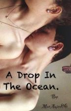 A DROP IN THE OCEAN! by MarAmico06