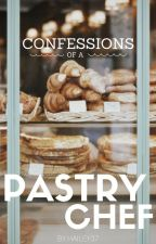 Confessions of a Pastry Chef by hailey37
