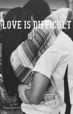 Love is difficult by PrincessSsloveu