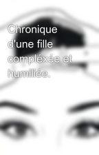Chronique d'une fille compléxée et humiliée. by Keysh234