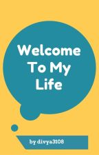 Welcome To My Life by divya3108