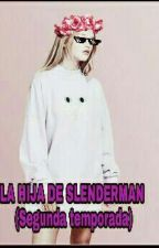 +La hija de Slenderman+  -2° temporada- by FAN_crazy