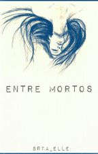 Entre Mortos by Srta_Elle