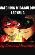 watching miraculous Ladybug by LussanaDeGuadalupeEs