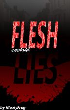 FLESH covered LIES by MeatyFrog