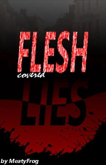 FLESH covered LIES