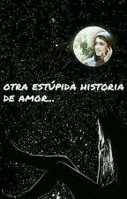 Otra estúpida historia de amor by briggitte7u7