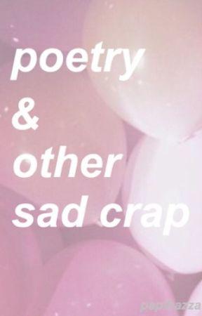 Poetry & Other Sad Crap by papihazza