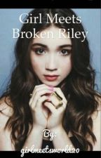 Girl meets Broken Riley by girlmeetsworld20