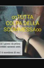 ∞TUTTA COLPA DELLA SCOMESSA∞ by giuliamarchesi3