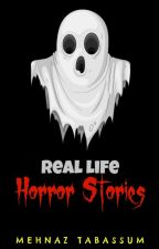 Real-life Horror Stories | ✔ by MehnazTabassum