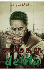 Amarte Es Un Delito (Joker Y Tu, Apunto De Finalizar)  by OclynchEaton