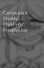 Cartas para Freddy/ FNAFHS/ FreddyxJoy by emikawaii78
