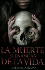 La muerte se enamora de la vida by MelanieLizarazo