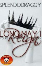 Long May I Reign by SplendidDraggy