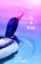 My life in a book  by beccaishcraZy