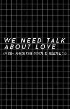 we need talk about love ➹ by namjinmon
