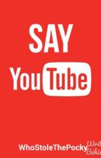 Say YouTube by Nuclear-Pasta
