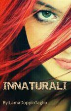 Innaturali [SOSPESA] by LamaDoppioTaglio