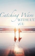 Catching Wave with(out) You by miss_yaz