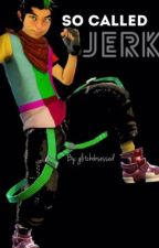 So Called Jerk by glitchobsessed