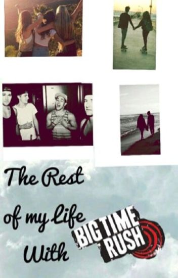 The rest of my life with Big Time Rush (DISCONTINUED)