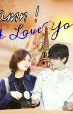 Damn I Love You by _pororobie