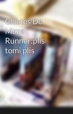Chistes De Maze Runner:plis tomi plis by I___Love___Jelsa___
