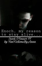 Enoch, my reason to stay alive...| Enoch O'Connor FF by FanFictionsByAnna