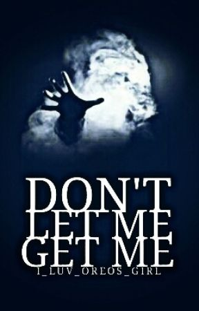 Don't Let Me Get Me (Supernatural Fanfic)(On Hold) by I_Luv_Oreos_Girl