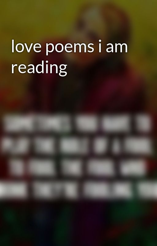love poems i am reading by funkymonkey13