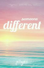 Someone Different by jellyjaiii